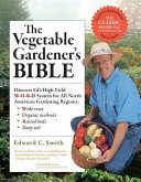 The Vegetable Gardener's Bible, 2nd Edition: Discover Ed's High-Yield W-O-R-D System for All North American Gardening Regions: Wide Rows, Organic Meth
