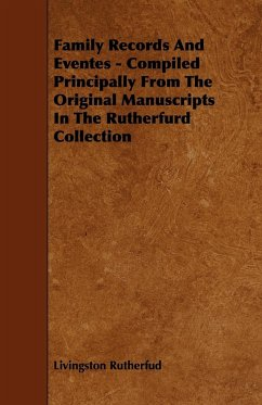 Family Records and Eventes - Compiled Principally from the Original Manuscripts in the Rutherfurd Collection