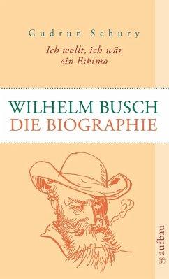 Ich wollt, ich wär ein Eskimo: Wilhelm Busch - Schury, Gudrun