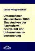Unternehmenssteuerreform 2008: Die Rechtsformneutralität der Unternehmensbesteuerung