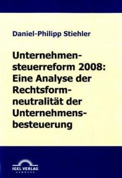 Unternehmenssteuerreform 2008: Die Rechtsformneutralität der Unternehmensbesteuerung - Stiehler, Daniel-Philipp