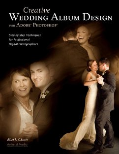 Creative Wedding Album Design with Adobe Photoshop: Step-By-Step Techniques for Professional Digital Photographers - Chen, Mark