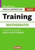 Training Mathematik, Arbeitsheft m. Lösungen / Realschule Abschlussprüfung 2013, Baden-Württemberg