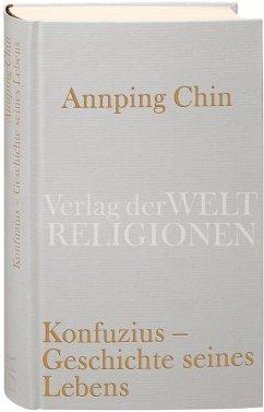 Konfuzius - Geschichte seines Lebens - Chin Annping