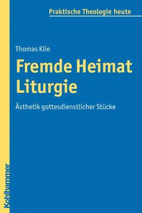 Fremde Heimat Liturgie - Klie, Thomas