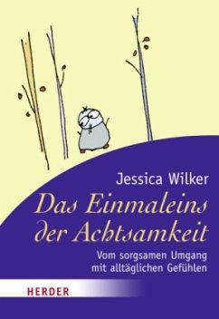 Das Einmaleins der Achtsamkeit - Wilker, Jessica