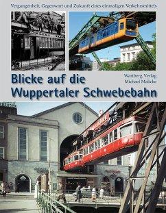 Blicke auf die Wuppertaler Schwebebahn