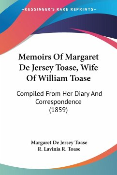 Memoirs Of Margaret De Jersey Toase, Wife Of William Toase