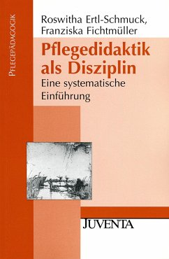 Pflegedidaktik als Disziplin - Ertl-Schmuck, Roswitha;Fichtmüller, Franziska