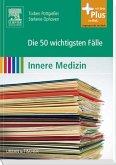 Die 50 wichtigsten Fälle Innere Medizin