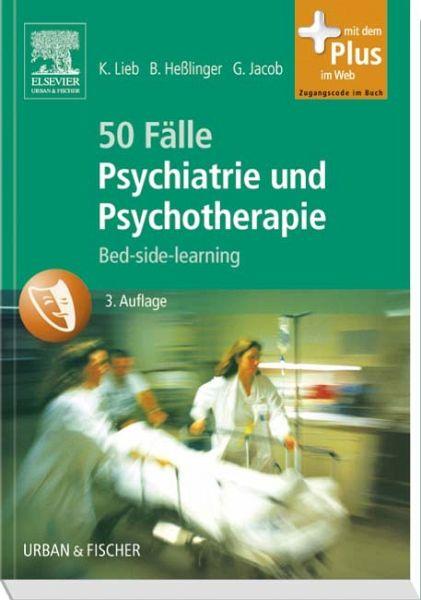 50 Fälle Psychiatrie und Psychotherapie - Bed-side-learning - mit Zugang zum Elsevier-Portal - Lieb, Klaus; Heßlinger, Bernd; Jacob, Gitta