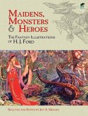 Maidens, Monsters & Heroes: The Fantasy Illustrations of H. J. Ford