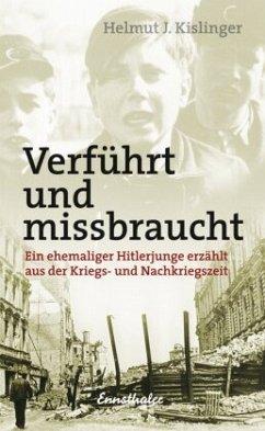 Verführt und missbraucht - Kislinger, Helmut J.