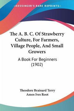 The A. B. C. Of Strawberry Culture, For Farmers, Village People, And Small Growers