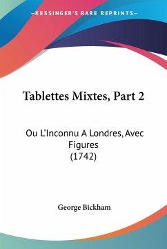 Tablettes Mixtes, Part 2