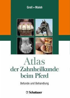 Atlas der Zahnheilkunde beim Pferd - Grell, Martin;Maleh, Souel