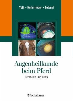 Augenheilkunde beim Pferd - Tóth, József; Hollerrieder, Josef; Sótonyi, Peter, T.