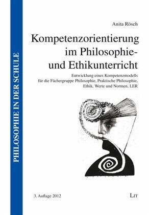 Kompetenzorientierung im Philosophie- und Ethikunterricht - Rösch, Anita