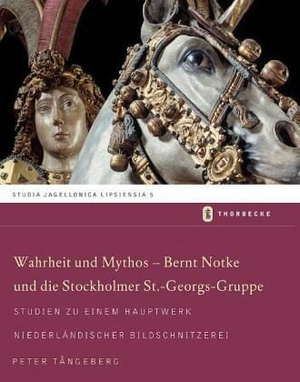 Warhheit und Mythos - Bernt Notke und die Stockholmer St.-Georgs-Gruppe - Tangeberg, Peter