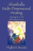 Shamballa Multi-Dimensional Healing: Opening to a Life of Freedom in Love