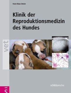 Klinik der Reproduktionsmedizin des Hundes - Dreier, Hans-Klaus