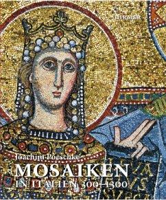 Mosaiken in Italien 300-1300 - Poeschke, Joachim