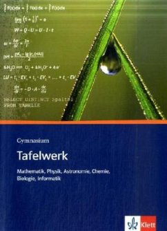 Tafelwerk Mathematik, Physik, Astronomie, Chemie, Biologie, Informatik. Sekundarstufe I und II. Gymnasium