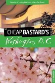 Cheap Bastard's(tm) Guide to Washington, D.C.: Secrets of Living the Good Life--For Free!