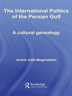 The International Politics of the Persian Gulf - Adib-Moghaddam, Arshin (School of Oriental and African Studies, London, UK)