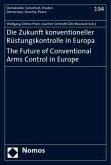 Die Zukunft konventioneller Rüstungskontrolle in Europa. The Future of Conventional Arms Control in Europe
