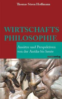 Wirtschaftsphilosophie - Hoffmann, Thomas Sören