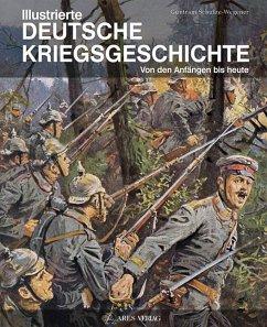 Illustrierte deutsche Kriegsgeschichte - Schulze-Wegener, Guntram