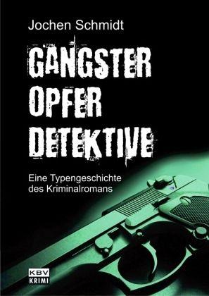 Gangster, Opfer, Detektive - Schmidt, Jochen