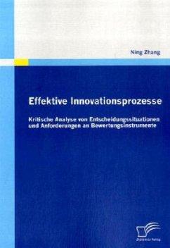 Effektive Innovationsprozesse - Kritische Analyse von Entscheidungssituationen und Anforderungen an Bewertungsinstrumente - Zhang, Ning