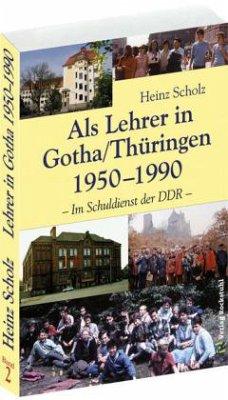 Als Lehrer in Gotha/Thüringen 1950-1990 - Scholz, Heinz