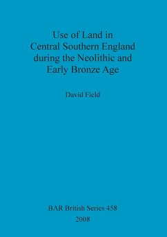 Use of Land in Central Southern England during the Neolithic and Early Bronze Age - Field, David