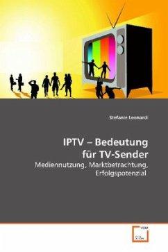 IPTV - Bedeutung für TV-Sender - Leonardi, Stefanie