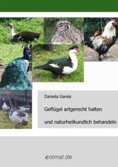 Geflügel artgerecht halten und naturheilkundlich behandeln - Gareis, Daniela
