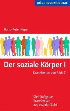Der soziale Körper I - Hepe, Hans-Peter