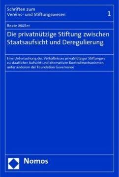 Die privatnützige Stiftung zwischen Staatsaufsicht und Deregulierung - Müller, Beate