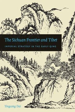 The Sichuan Frontier and Tibet: Imperial Strategy in the Early Qing - Dai, Yingcong