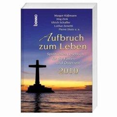 Aufbruch zum Leben 2010 - Käßmann, Margot; Zink, Jörg; Schaffer,  Ulrich; Zenetti, Lothar; Stutz, Pierre