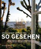 So gesehen. Geschichte und Geschichten aus Hamburger Gärten und grünen Oasen