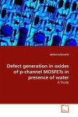 Defect generation in oxides of p-channel MOSFETs inpresence of water