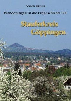 Stauferkreis Göppingen / Wanderungen in die Erdgeschichte Bd.25 - Hegele, Anton