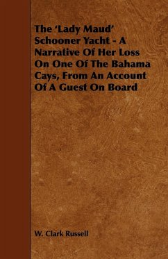 The 'Lady Maud' Schooner Yacht - A Narrative of Her Loss on One of the Bahama Cays, from an Account of a Guest on Board