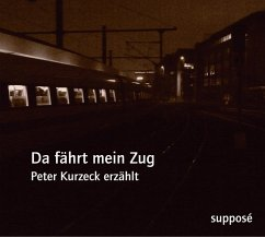 Da fährt mein Zug, 1 Audio-CD - Kurzeck, Peter