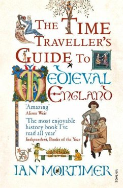 The Time Traveller's Guide to Medieval England - Mortimer, Ian