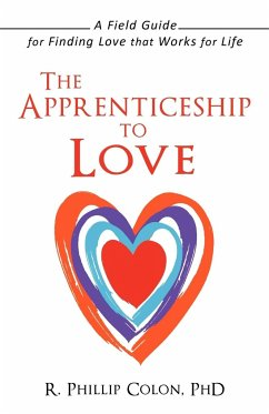 The Apprenticeship to Love: A Field Guide for Finding Love That Works for Life