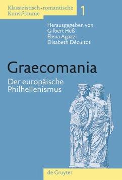 Klassizistisch-romantische Kunst(t)räume. Graecomania - Agazzi, Elena / Décultot, Elisabeth / Heß, Gilbert (Hgg.)
